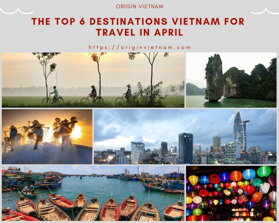 The Top 6 Destinations Vietnam For Travel In April